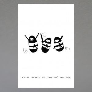 """Ninjas Wobble..."" print"