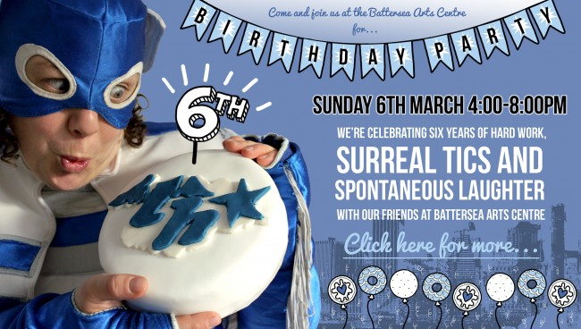 Come and join us at the Battersea Arts Centre for our 6th birthday party! Sunday 6th March 4:00 - 8:00PM