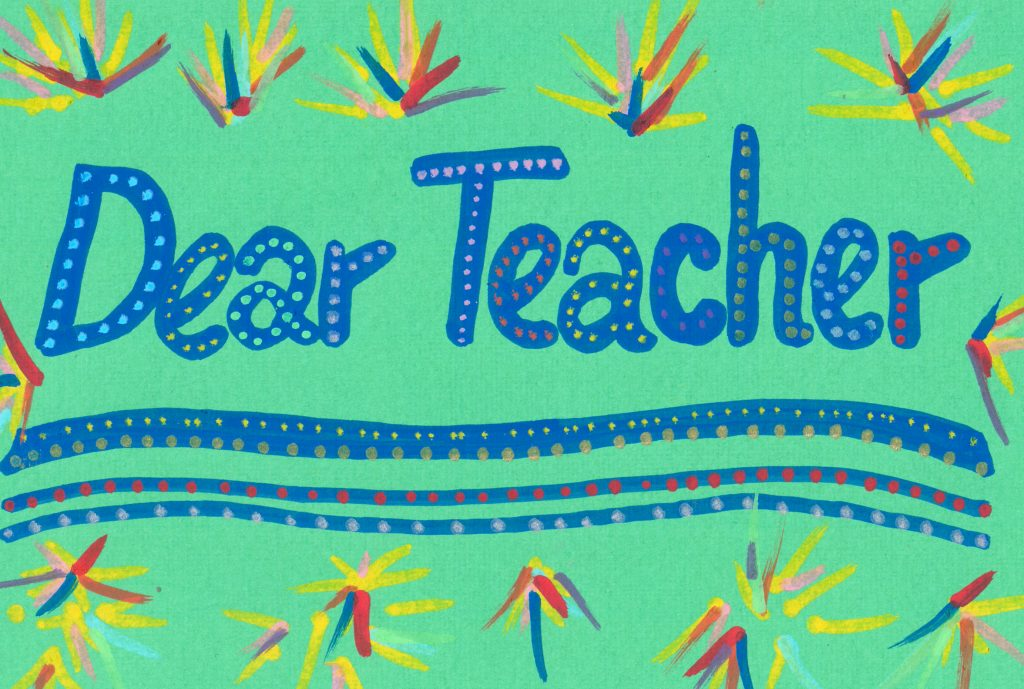Hand drawn cursive text on a grass green background that reads 'Dear Teacher' the text is underlined and surrounded by explosions of colour a bit like fireworks.