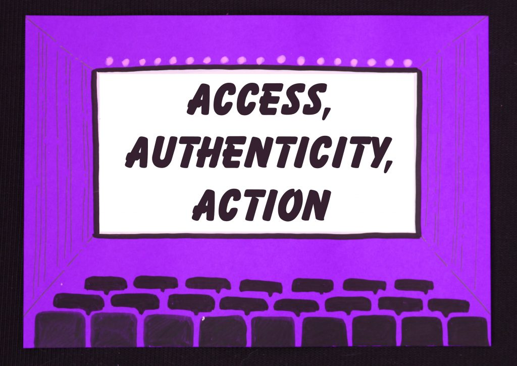 A hand drawn image on a purple background showing a cinema screen with rows of seats in the foreground. On the screen text reads: Access, Authenticity, Action.