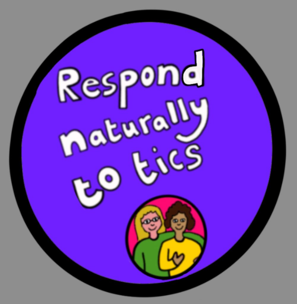 A digital hand drawn image - a purple circle with white lettering that reads Respond naturally to tics. There is also an image of two children with their arms around each other