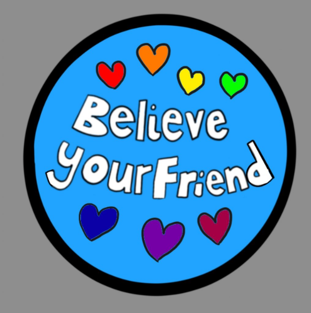 A digital hand drawn image - a bright blue circle with white lettering that reads Believe your friend. There are also drawings of hearts in rainbow colours.