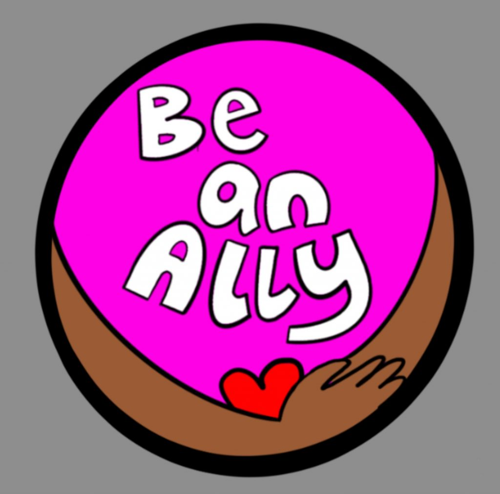 A digital hand drawn image - a pink circle with white lettering that reads Be an ally. Arms wrap around the bottom of the image and they are holding a red heart.