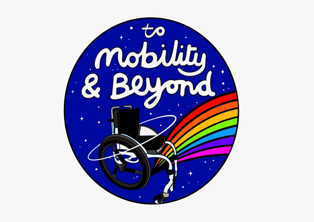 """A drawing of a black wheelchair against a space blue sky, with a bright rainbow in the background. The words """"To Mobility and Beyond@ are written in white script across the centre."""