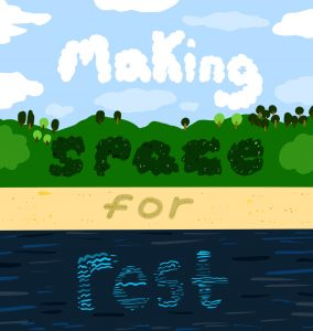 A digital drawing by Jess of a landscape made on her iPad. In the bottom part of the drawing there is water followed by sand, a green vista with trees and a cloudy sky. The phrase 'Making Space for Rest' is overlaid on the drawing in clouds, hedges, sand and waves.